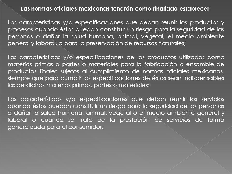 Las normas oficiales mexicanas tendrán como finalidad establecer: Las características y/o especificaciones que deban reunir los productos y procesos c