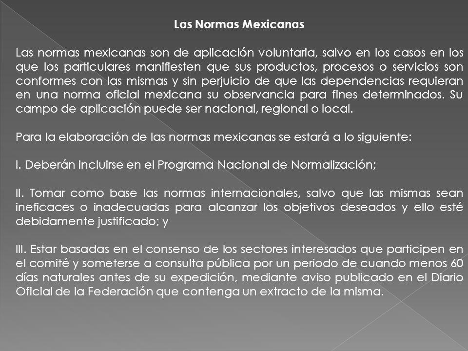 Las Normas Mexicanas Las normas mexicanas son de aplicación voluntaria, salvo en los casos en los que los particulares manifiesten que sus productos,