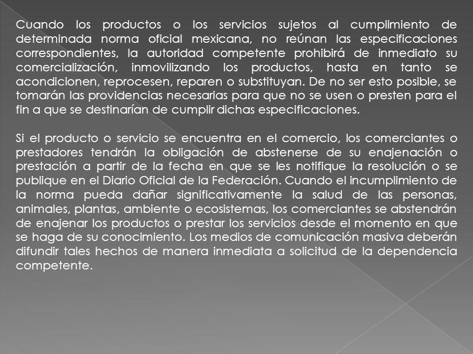 Cuando los productos o los servicios sujetos al cumplimiento de determinada norma oficial mexicana, no reúnan las especificaciones correspondientes, l