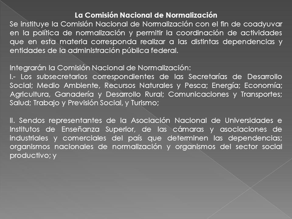 La Comisión Nacional de Normalización Se instituye la Comisión Nacional de Normalización con el fin de coadyuvar en la política de normalización y per