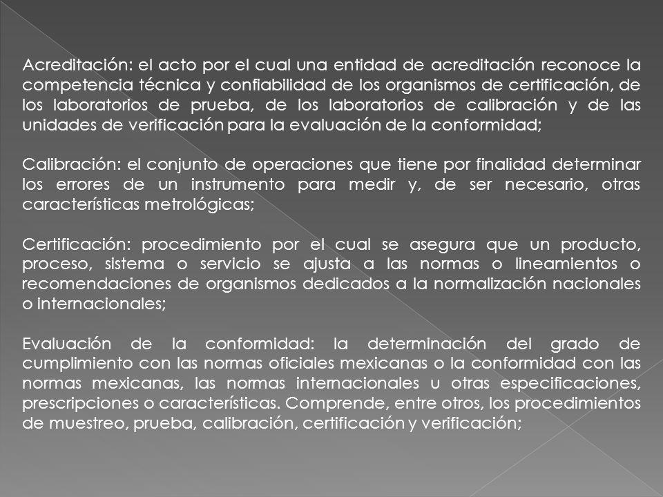 Acreditación: el acto por el cual una entidad de acreditación reconoce la competencia técnica y confiabilidad de los organismos de certificación, de l