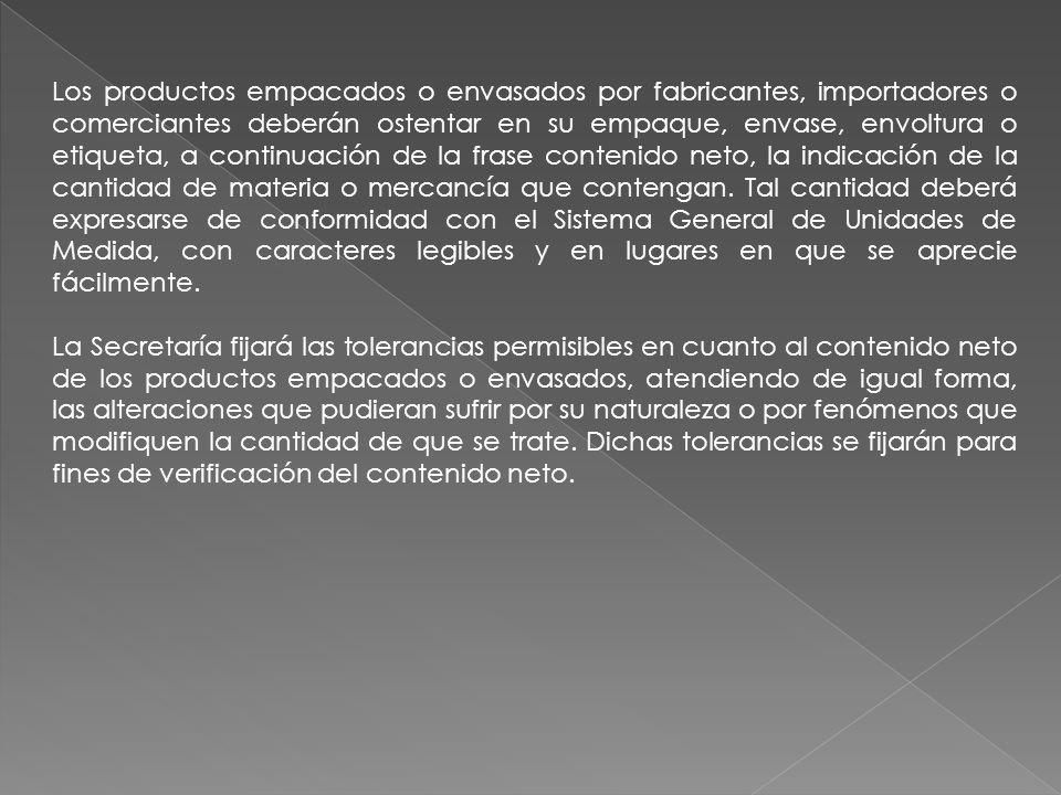 Los productos empacados o envasados por fabricantes, importadores o comerciantes deberán ostentar en su empaque, envase, envoltura o etiqueta, a conti