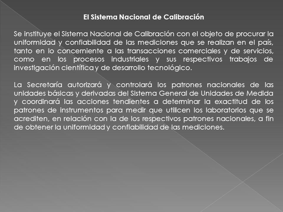 El Sistema Nacional de Calibración Se instituye el Sistema Nacional de Calibración con el objeto de procurar la uniformidad y confiabilidad de las med