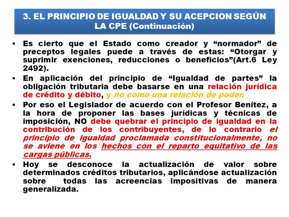 3. EL PRINCIPIO DE IGUALDAD Y SU ACEPCION SEGÚN LA CPE (Continuación) Es cierto que el Estado como creador y normador de preceptos legales puede a tra