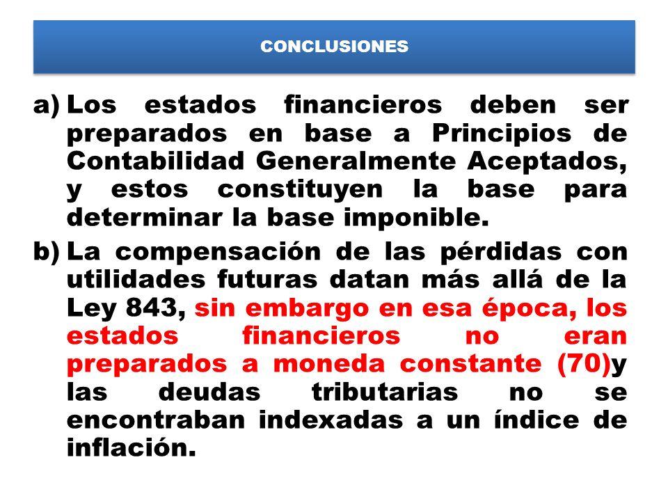 CONCLUSIONES a)Los estados financieros deben ser preparados en base a Principios de Contabilidad Generalmente Aceptados, y estos constituyen la base p