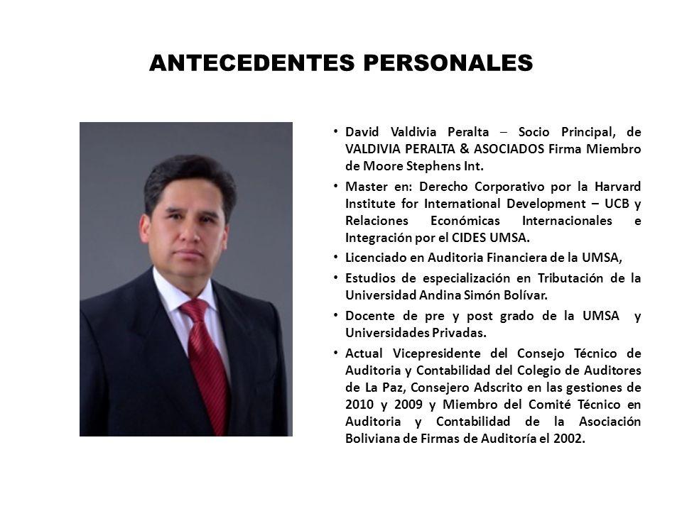 ANTECEDENTES PERSONALES David Valdivia Peralta – Socio Principal, de VALDIVIA PERALTA & ASOCIADOS Firma Miembro de Moore Stephens Int. Master en: Dere