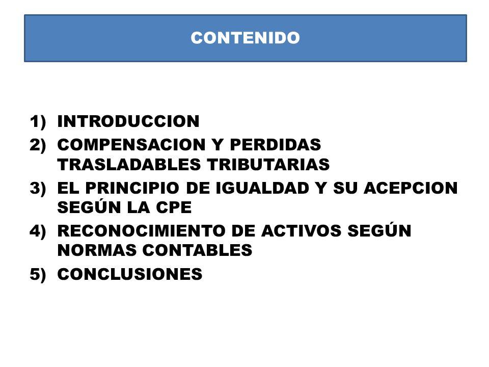 CONTENIDO 1)INTRODUCCION 2)COMPENSACION Y PERDIDAS TRASLADABLES TRIBUTARIAS 3)EL PRINCIPIO DE IGUALDAD Y SU ACEPCION SEGÚN LA CPE 4)RECONOCIMIENTO DE