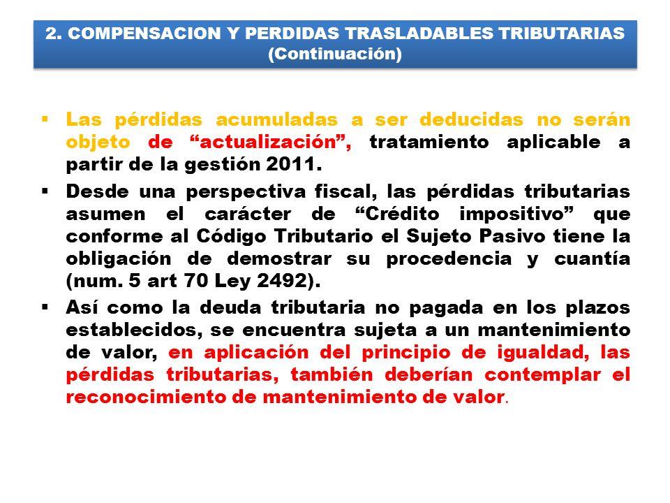 2. COMPENSACION Y PERDIDAS TRASLADABLES TRIBUTARIAS (Continuación) Las pérdidas acumuladas a ser deducidas no serán objeto de actualización, tratamien