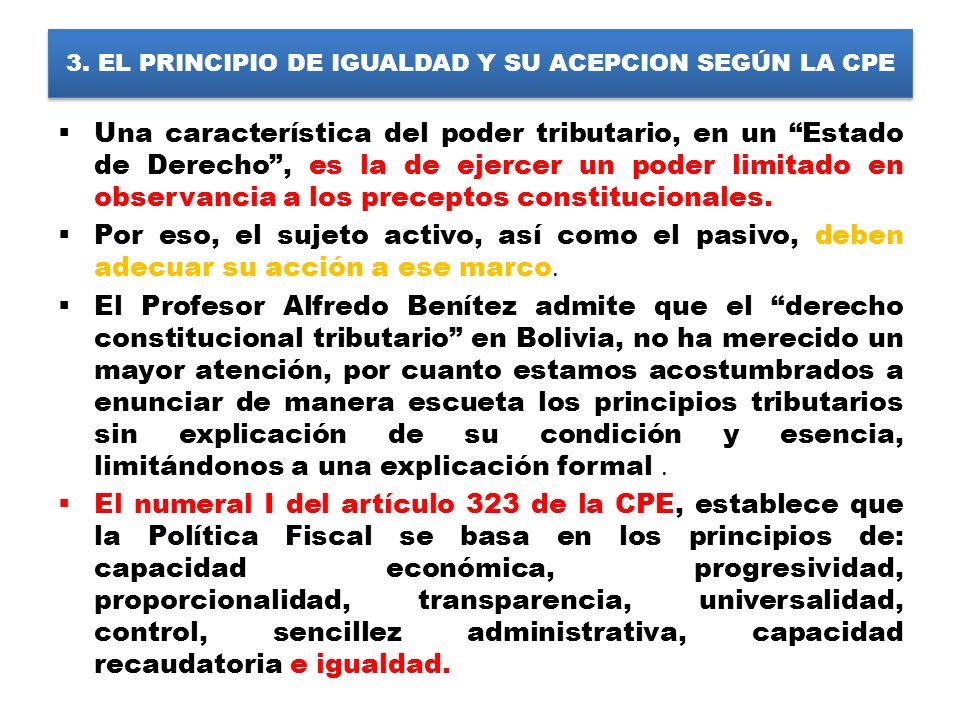 3. EL PRINCIPIO DE IGUALDAD Y SU ACEPCION SEGÚN LA CPE Una característica del poder tributario, en un Estado de Derecho, es la de ejercer un poder lim