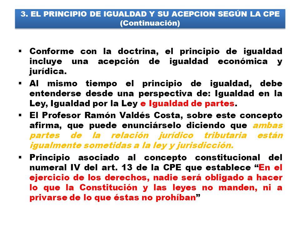 3. EL PRINCIPIO DE IGUALDAD Y SU ACEPCION SEGÚN LA CPE (Continuación) Conforme con la doctrina, el principio de igualdad incluye una acepción de igual