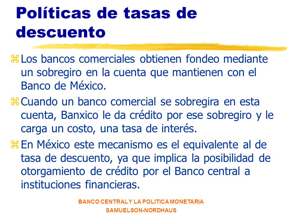 BANCO CENTRAL Y LA POLITICA MONETARIA SAMUELSON-NORDHAUS Operaciones de mercado abierto en México ACTIVOS Títulos del Estado -$100 Total -$100 PASIVOS Reservas bancarias -$100 Total -$100 Reserva Federal ACTIVOS Reservas bancarias -$100 Préstamos e invers.