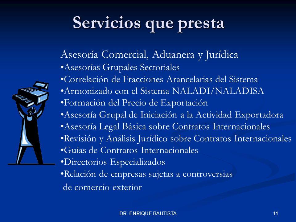 10DR. ENRIQUE BAUTISTA Servicios que presta EXPORTATEL en donde con gusto atenderemos sus consultas sobre los productos y servicios de Bancomext, así