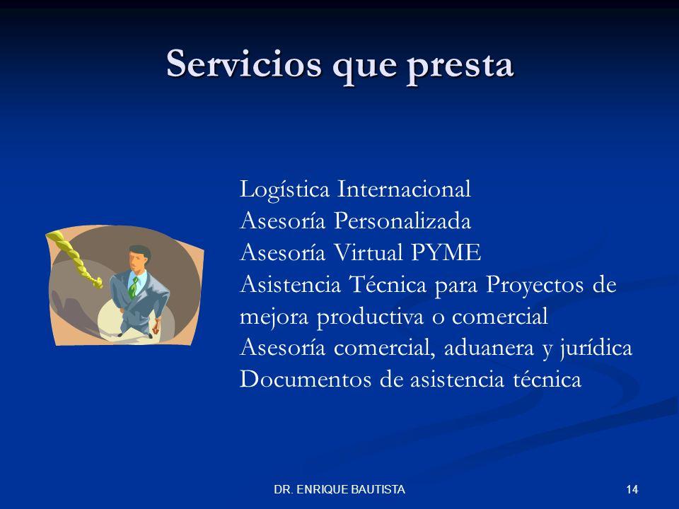 13DR. ENRIQUE BAUTISTA Servicios que presta Cursos Diplomados Certificaciones Maestrías Capacitación virtual Capacitación en negocios internacionales