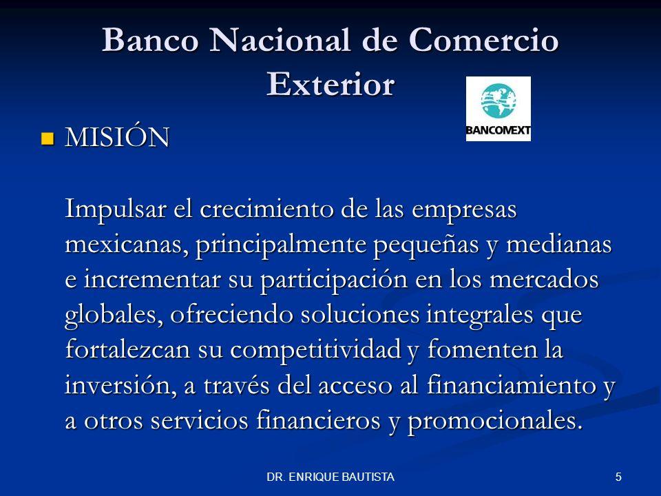 4DR. ENRIQUE BAUTISTA Banca de Desarrollo Actualmente en México existen 7 Bancos de Desarrollo: Actualmente en México existen 7 Bancos de Desarrollo: