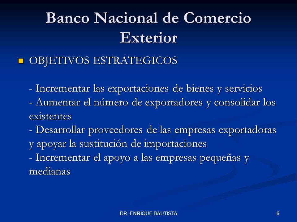 5DR. ENRIQUE BAUTISTA Banco Nacional de Comercio Exterior MISIÓN Impulsar el crecimiento de las empresas mexicanas, principalmente pequeñas y medianas