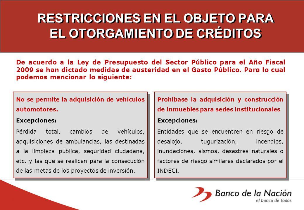 RESTRICCIONES EN EL OBJETO PARA EL OTORGAMIENTO DE CRÉDITOS Prohíbase la adquisición y construcción de inmuebles para sedes institucionales Excepcione