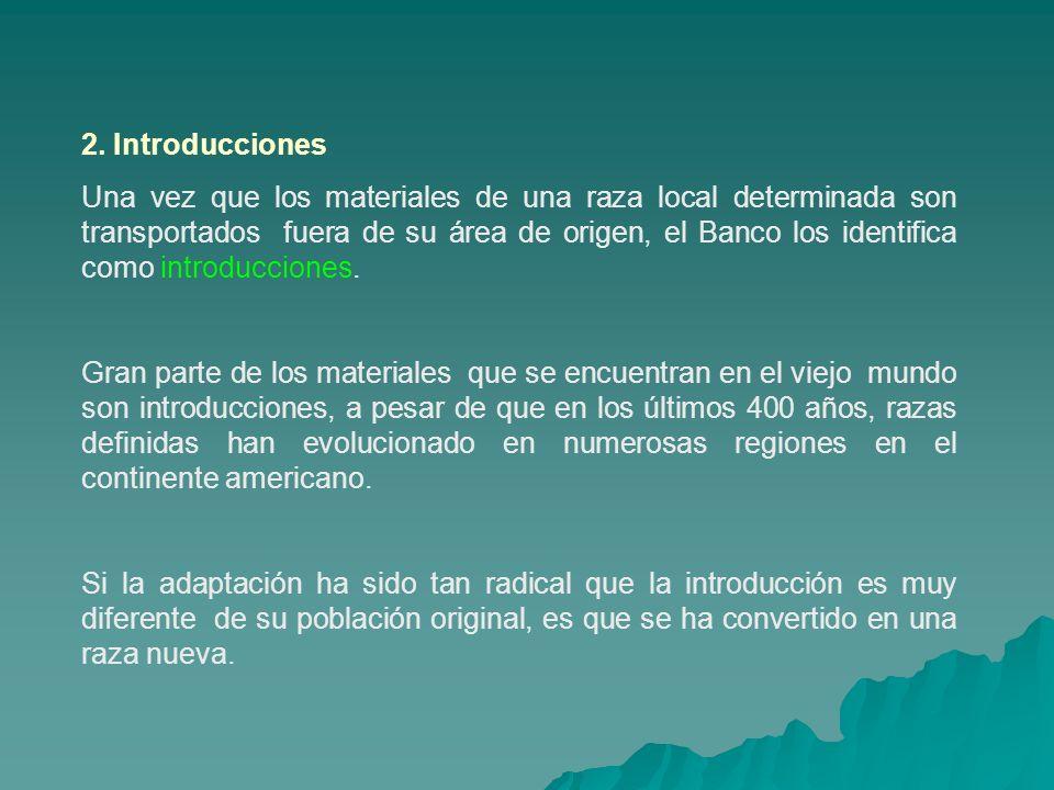 2. Introducciones Una vez que los materiales de una raza local determinada son transportados fuera de su área de origen, el Banco los identifica como