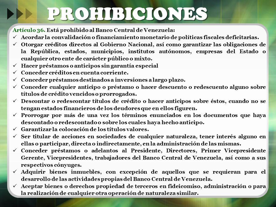 PROHIBICIONES Artículo 36. Está prohibido al Banco Central de Venezuela: Acordar la convalidación o financiamiento monetario de políticas fiscales def