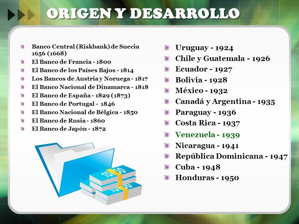 ORIGEN Y DESARROLLO Banco Central (Riskbank) de Suecia 1656 (1668) El Banco de Francia - 1800 El Banco de los Países Bajos - 1814 Los Bancos de Austri