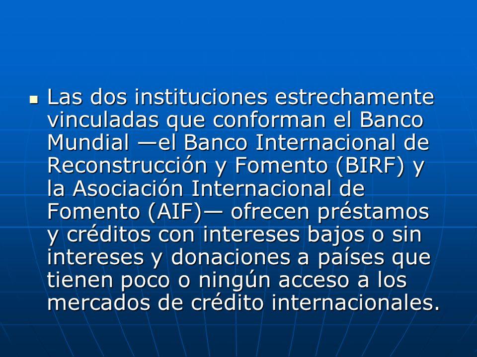 Las dos instituciones estrechamente vinculadas que conforman el Banco Mundial el Banco Internacional de Reconstrucción y Fomento (BIRF) y la Asociació