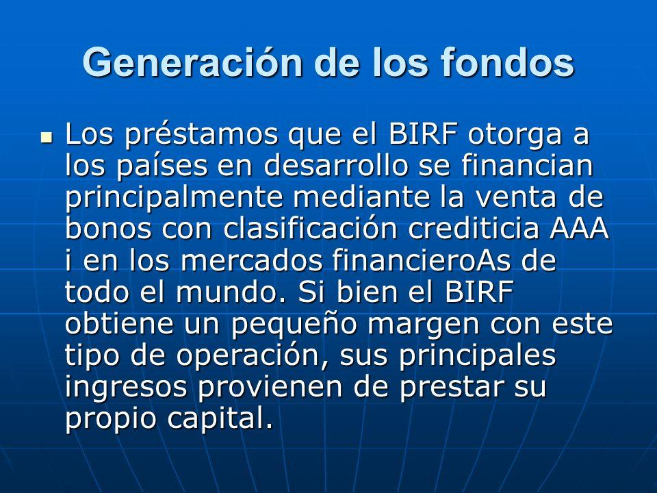 Generación de los fondos Los préstamos que el BIRF otorga a los países en desarrollo se financian principalmente mediante la venta de bonos con clasif