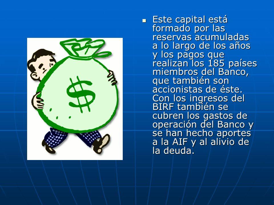 Este capital está formado por las reservas acumuladas a lo largo de los años y los pagos que realizan los 185 países miembros del Banco, que también s