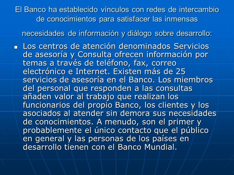El Banco ha establecido vínculos con redes de intercambio de conocimientos para satisfacer las inmensas necesidades de información y diálogo sobre des