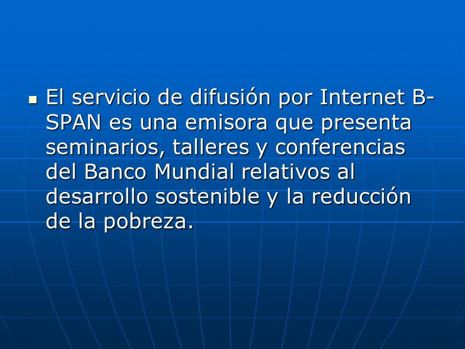 El servicio de difusión por Internet B- SPAN es una emisora que presenta seminarios, talleres y conferencias del Banco Mundial relativos al desarrollo