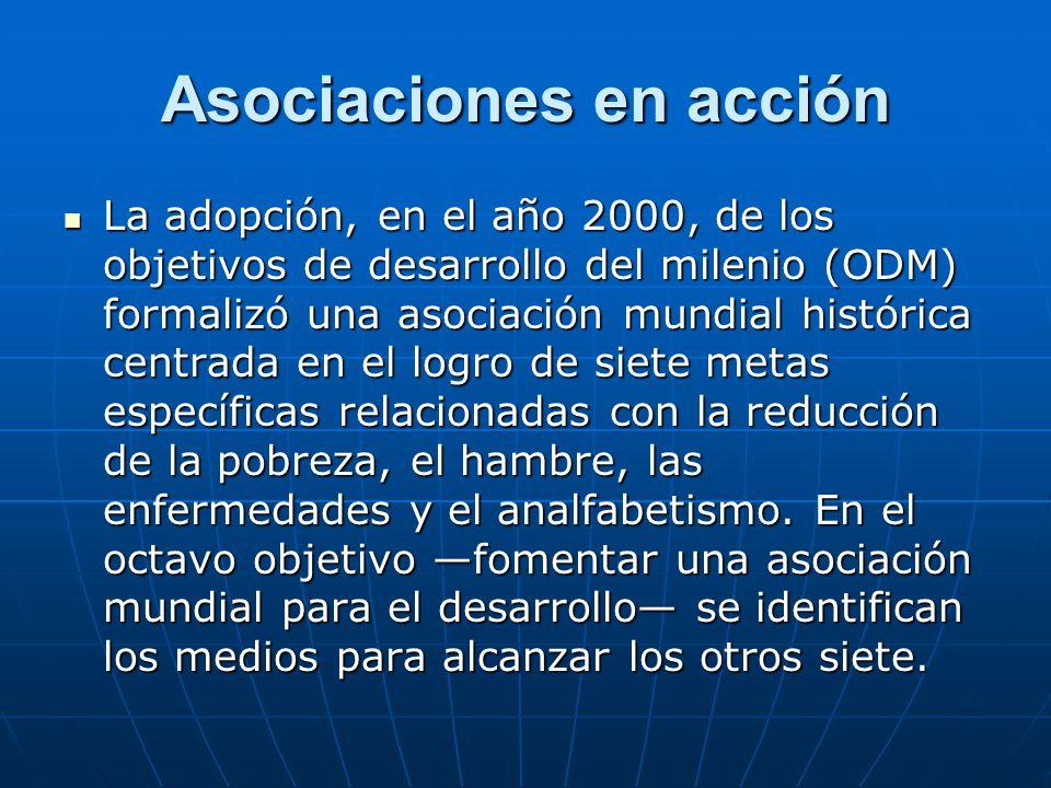 Asociaciones en acción La adopción, en el año 2000, de los objetivos de desarrollo del milenio (ODM) formalizó una asociación mundial histórica centra