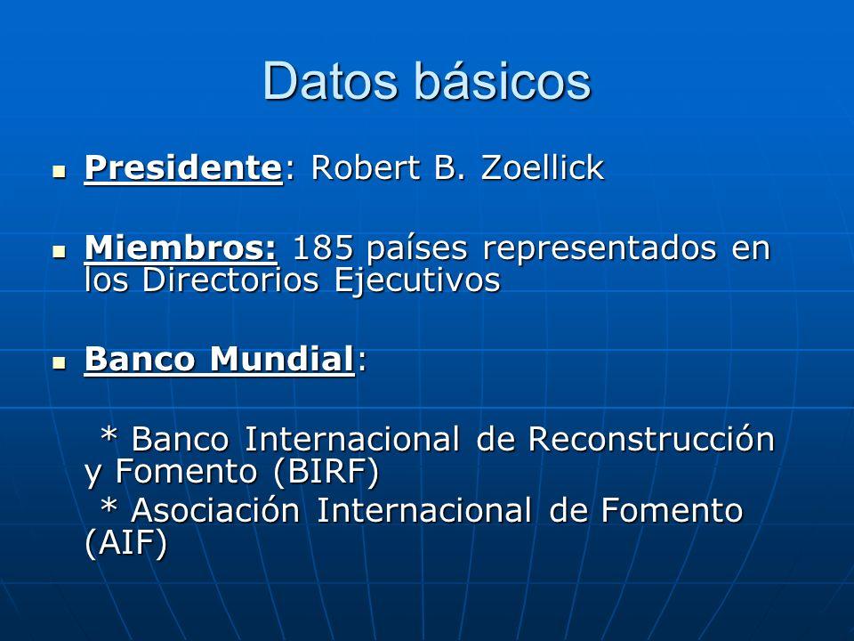 Datos básicos Presidente: Robert B. Zoellick Presidente: Robert B. Zoellick Miembros: 185 países representados en los Directorios Ejecutivos Miembros: