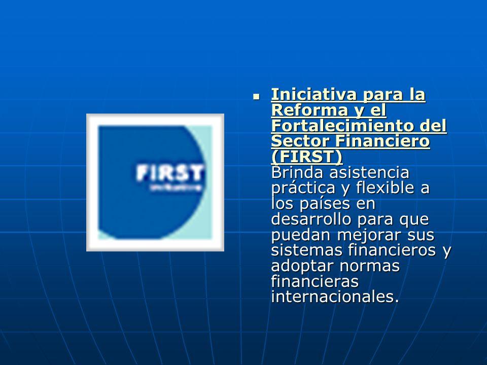 Iniciativa para la Reforma y el Fortalecimiento del Sector Financiero (FIRST) Brinda asistencia práctica y flexible a los países en desarrollo para qu