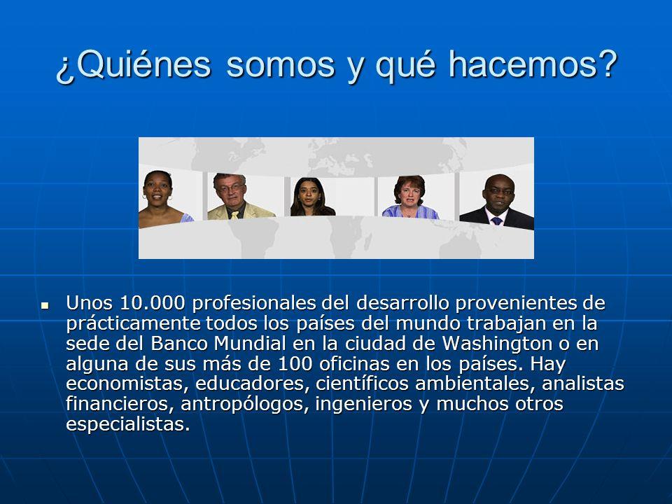 ¿Quiénes somos y qué hacemos? Unos 10.000 profesionales del desarrollo provenientes de prácticamente todos los países del mundo trabajan en la sede de