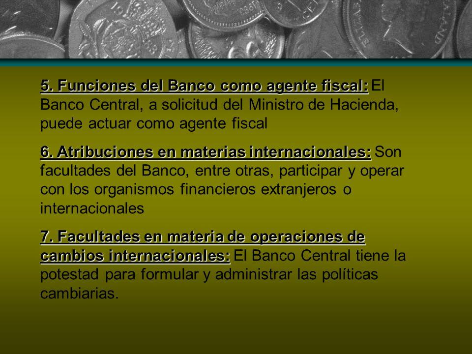 5. Funciones del Banco como agente fiscal: 5. Funciones del Banco como agente fiscal: El Banco Central, a solicitud del Ministro de Hacienda, puede ac