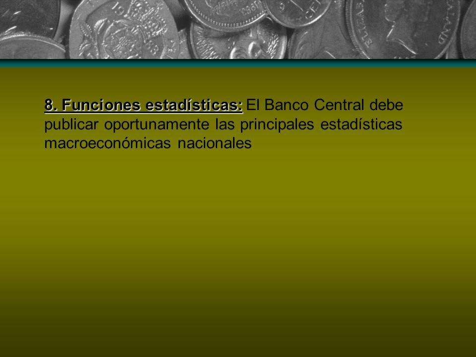 8. Funciones estadísticas: 8. Funciones estadísticas: El Banco Central debe publicar oportunamente las principales estadísticas macroeconómicas nacion