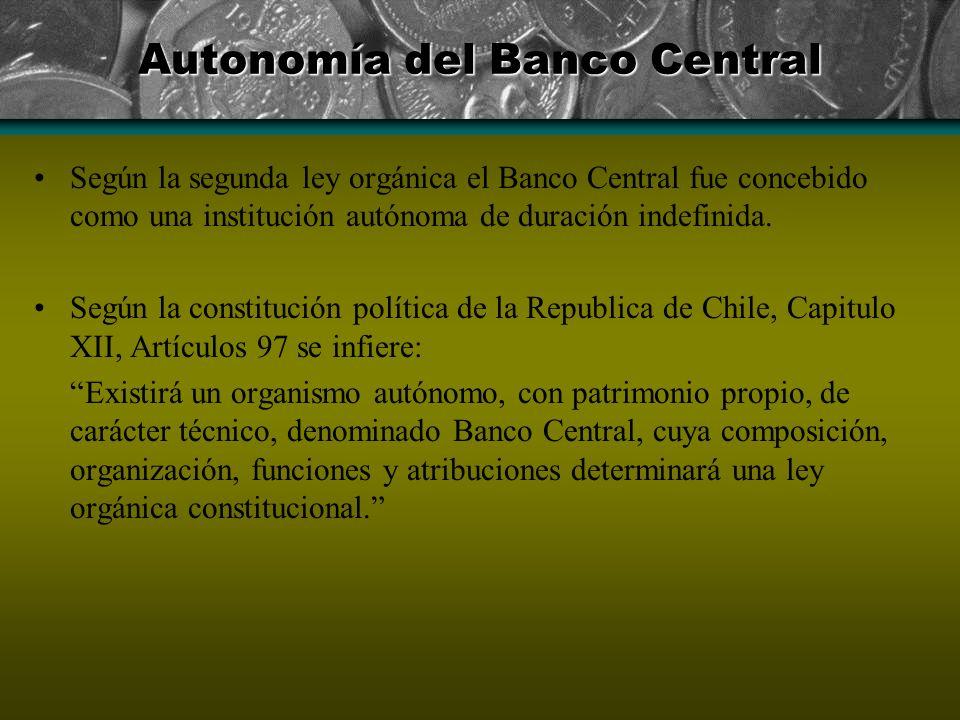 Autonomía del Banco Central Según la segunda ley orgánica el Banco Central fue concebido como una institución autónoma de duración indefinida. Según l