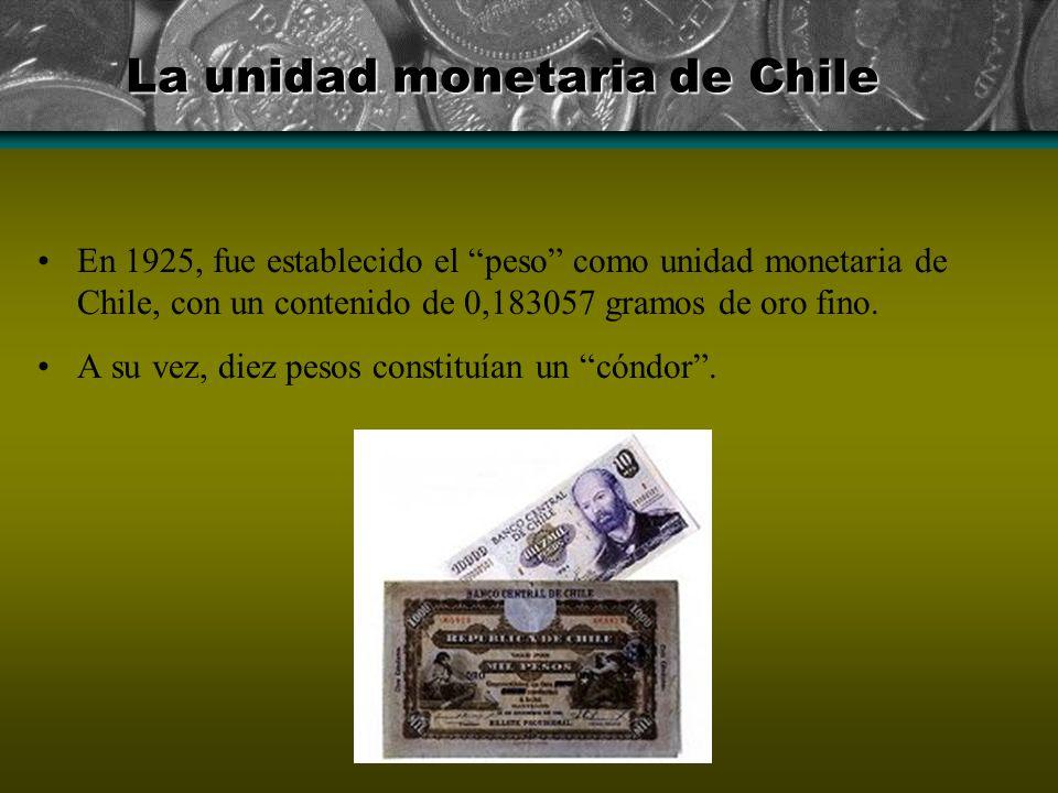 La unidad monetaria de Chile En 1925, fue establecido el peso como unidad monetaria de Chile, con un contenido de 0,183057 gramos de oro fino. A su ve