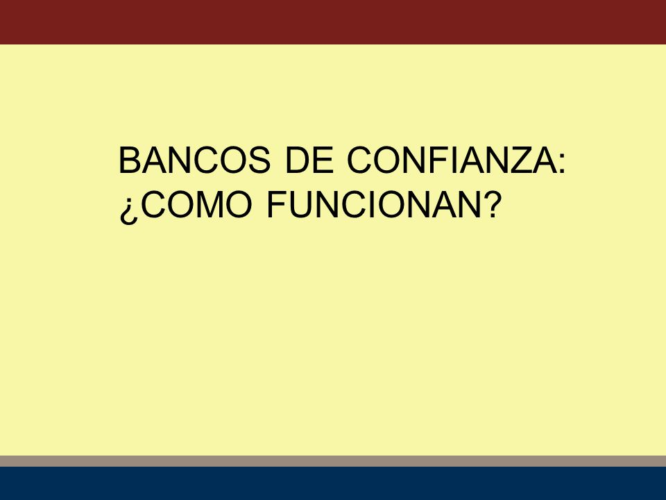 BANCOS DE CONFIANZA: ¿COMO FUNCIONAN