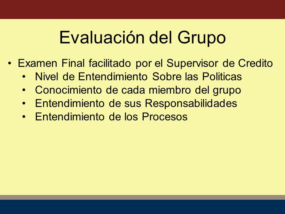Evaluación del Grupo Examen Final facilitado por el Supervisor de Credito Nivel de Entendimiento Sobre las Politicas Conocimiento de cada miembro del grupo Entendimiento de sus Responsabilidades Entendimiento de los Procesos