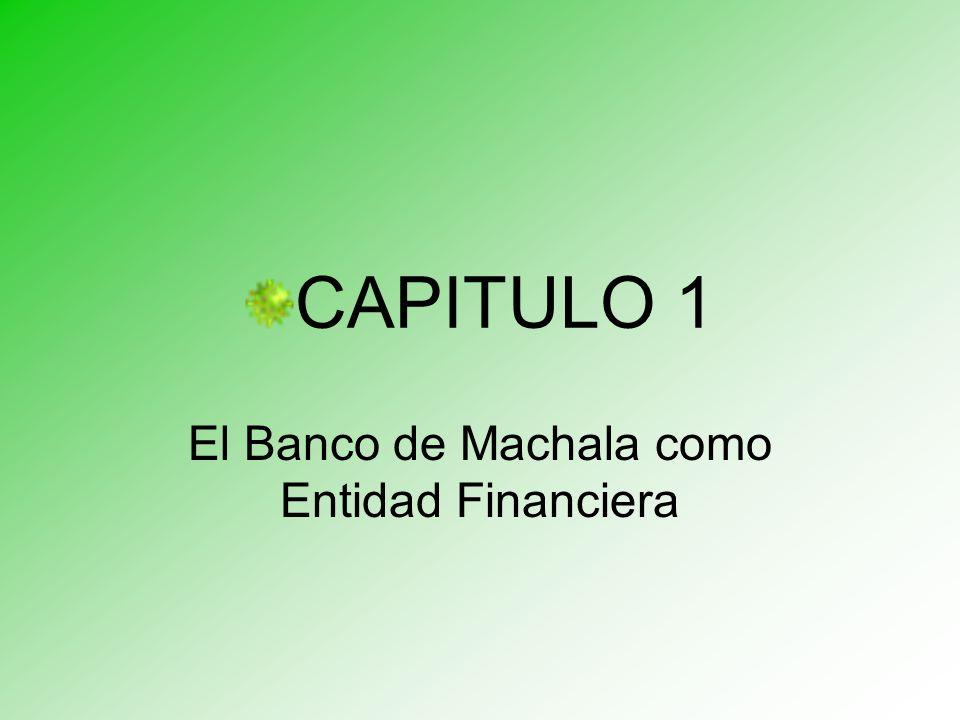 CAPITULO 1 El Banco de Machala como Entidad Financiera
