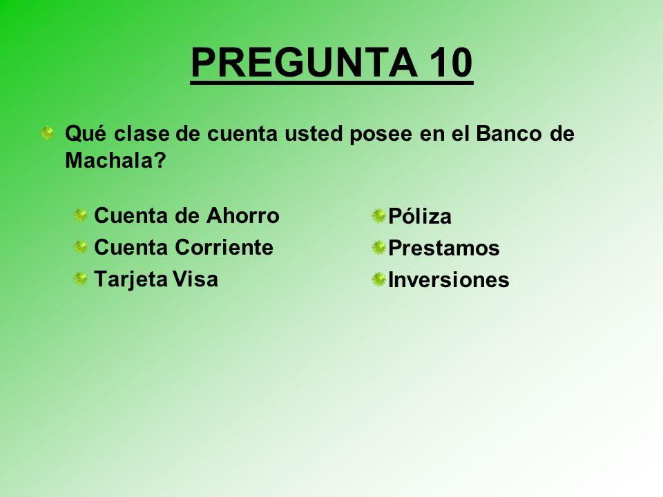 PREGUNTA 10 Qué clase de cuenta usted posee en el Banco de Machala.