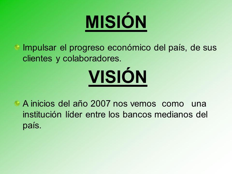 MISIÓN Impulsar el progreso económico del país, de sus clientes y colaboradores.