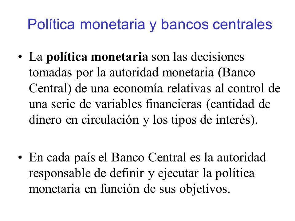 Política monetaria y bancos centrales La política monetaria son las decisiones tomadas por la autoridad monetaria (Banco Central) de una economía rela