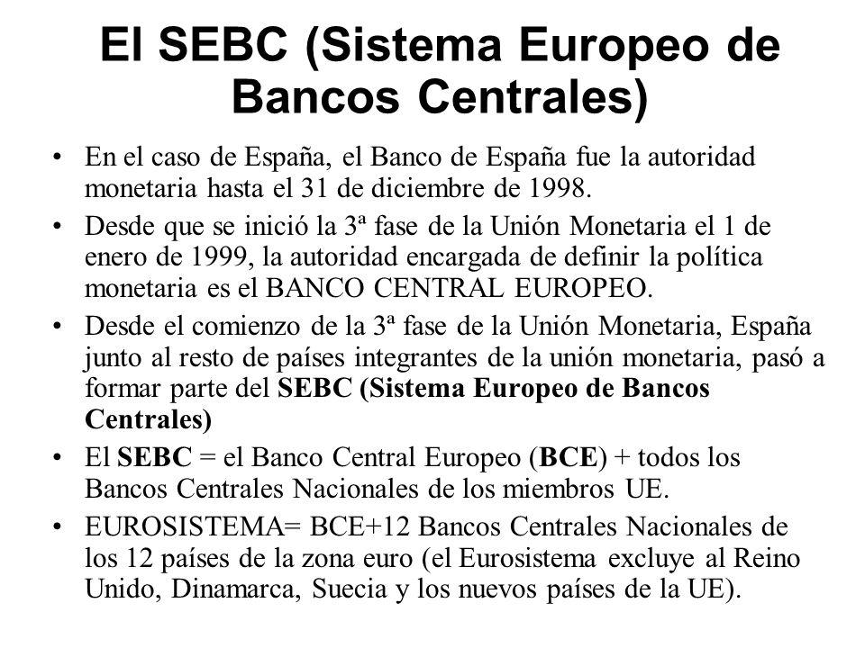 El SEBC (Sistema Europeo de Bancos Centrales) En el caso de España, el Banco de España fue la autoridad monetaria hasta el 31 de diciembre de 1998. De