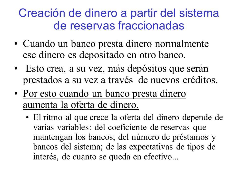 Creación de dinero a partir del sistema de reservas fraccionadas Cuando un banco presta dinero normalmente ese dinero es depositado en otro banco. Est