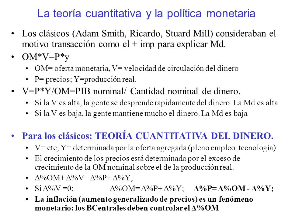 La teoría cuantitativa y la política monetaria Los clásicos (Adam Smith, Ricardo, Stuard Mill) consideraban el motivo transacción como el + imp para e