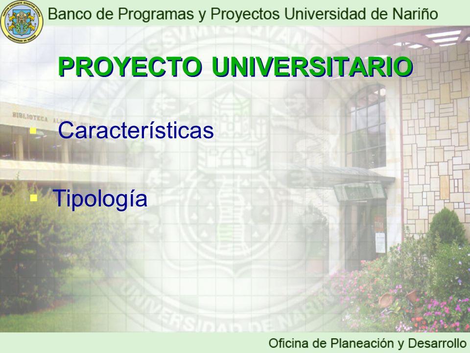 PROYECTO UNIVERSITARIO PROYECTO UNIVERSITARIO Características Tipología
