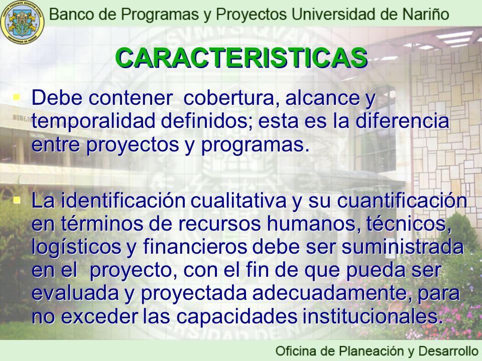 CARACTERISTICAS Debe contener cobertura, alcance y temporalidad definidos; esta es la diferencia entre proyectos y programas. La identificación cualit