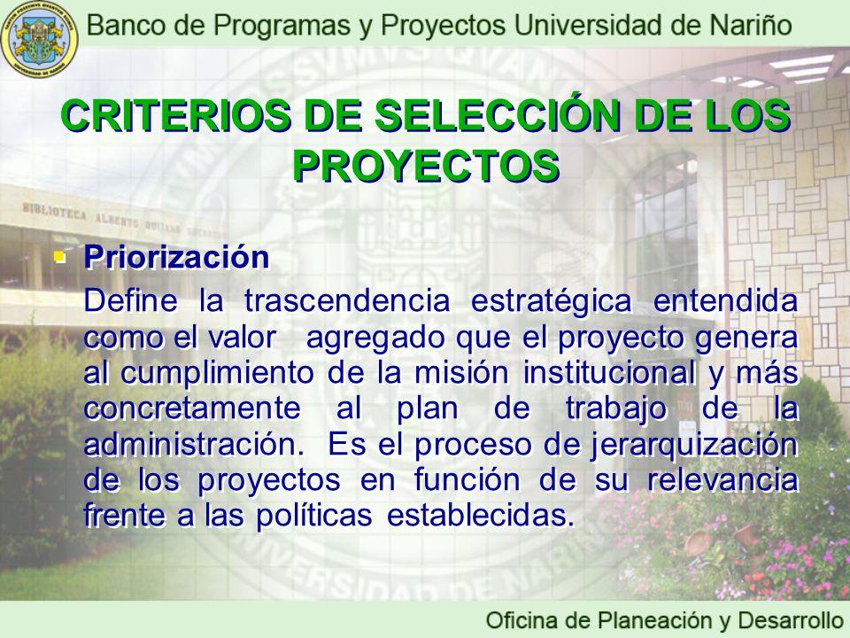 Priorización Define la trascendencia estratégica entendida como el valor agregado que el proyecto genera al cumplimiento de la misión institucional y