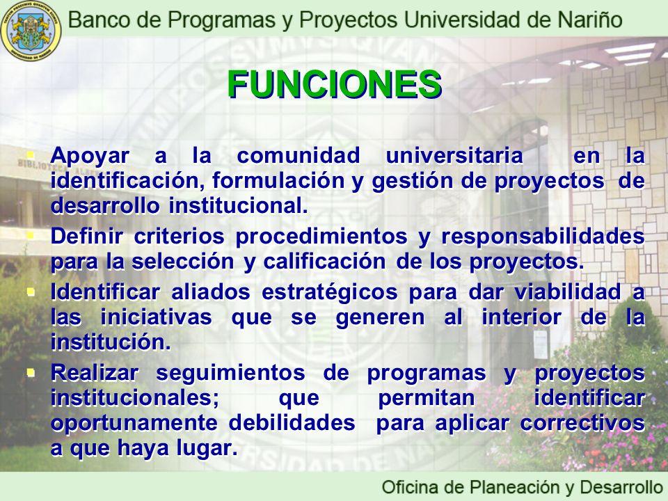 Apoyar a la comunidad universitaria en la identificación, formulación y gestión de proyectos de desarrollo institucional. Definir criterios procedimie