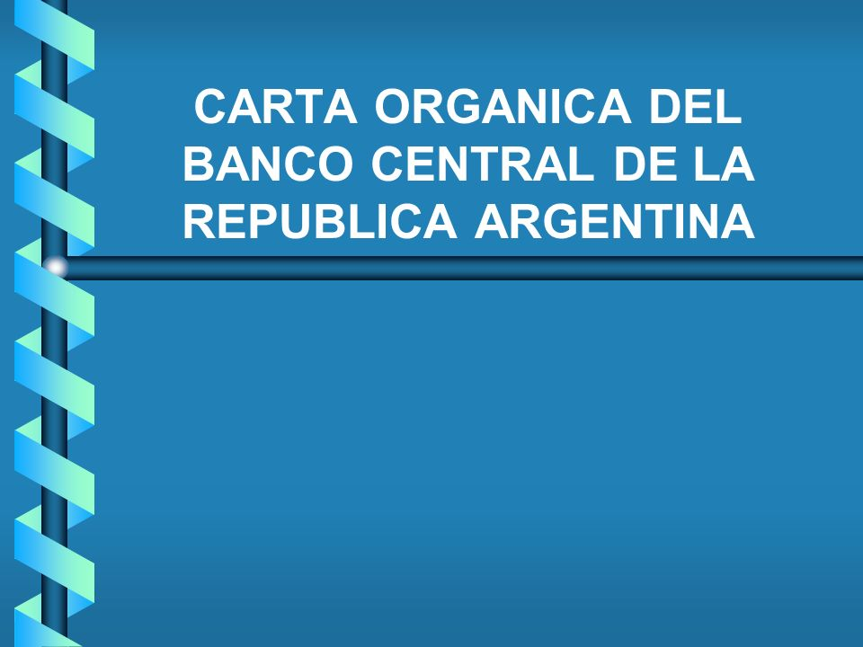 CARTA ORGANICA DEL BANCO CENTRAL DE LA REPUBLICA ARGENTINA